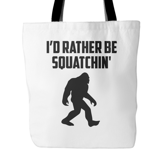 I'd Rather Be Squatchin' Tote Bag, 18 inches x 18 inches