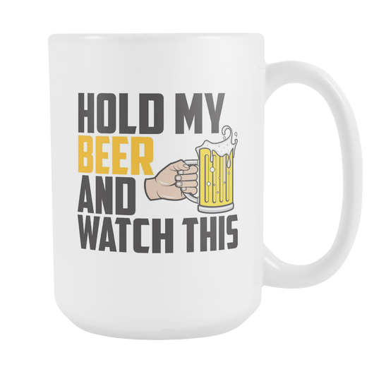 Hold My Beer And Watch This Coffee Mug, 15 Ounce