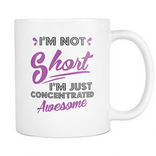 Not Short Just Concentrated Awesome Coffee Mug, 11 Ounce