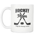 Hockey Mom Only The Strong Survive Coffee Mug, 11 Ounce