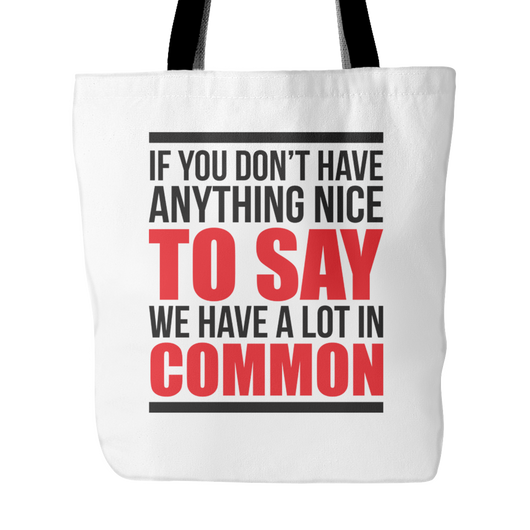 We Have A Lot In Common Tote Bag, 18