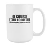 Of Course I Talk To Myself Coffee Mug, 15 Ounce