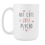 Not Cute Just Psycho Coffee Mug, 15 Ounce