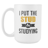 I Put The Stud In Studying Coffee Mug, 15 Ounce