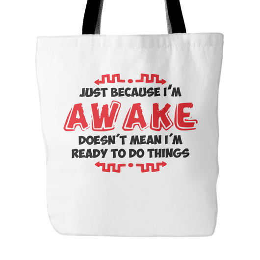 Just Because I'm Awake Tote Bag, 18