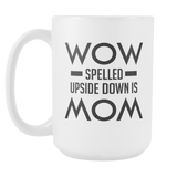 WOW Spelled Outside Down Is MOM Coffee Mug, 15 Ounce