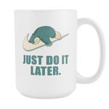 Just Do It Later Coffee Mug, 15 Ounce