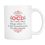I Have OCD, I'm Also Bipolar Coffee Mug, 11 Ounce
