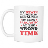 Death Caused By Being Sarcastic Coffee Mug, 11 Ounce