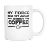 My Force Does Not Awaken Without Coffee Coffee Mug, 11 Ounce