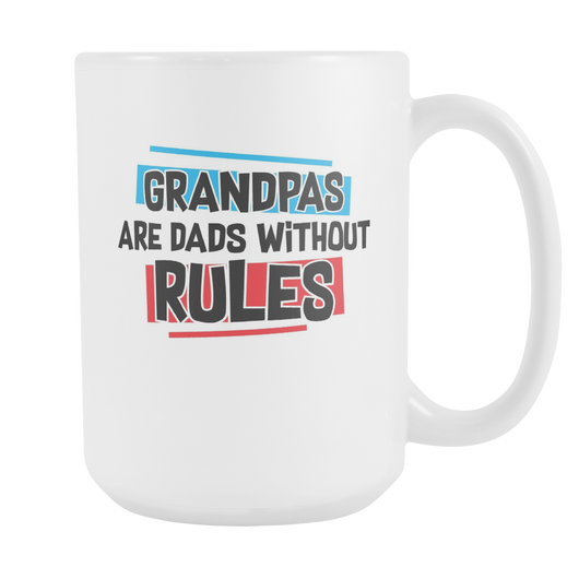 Grandpas Are Dads Without Rules Coffee Mug, 15 Ounce