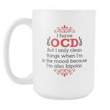 I Have OCD, I'm Also Bipolar Coffee Mug, 15 Ounce