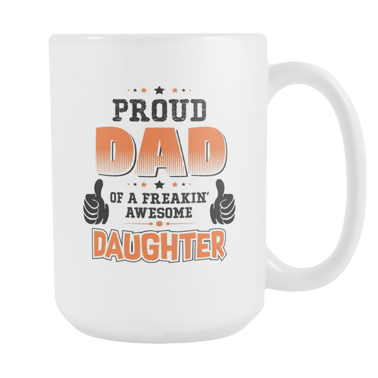 Proud Dad Of A Freakin' Awesome Daughter Coffee Mug, 15 Ounce