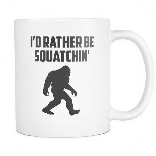I'd Rather Be Squatchin' Coffee Mug, 11 Ounce
