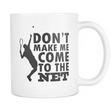 Don't Make Me Come To The Net Coffee Mug, 11 Ounce