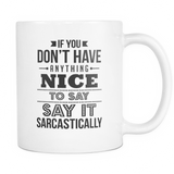 If You Don't Have Anything Nice Coffee Mug, 11 Ounce