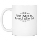 When I Was A Kid Coffee Mug, 11 Ounce