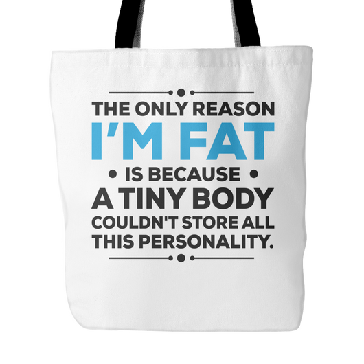 The Only Reason I'm Fat Tote Bag, 18