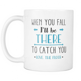 When You Fall I'll Be There To Catch You Coffee Mug, 11 Ounce