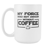 My Force Does Not Awaken Without Coffee Coffee Mug, 15 Ounce
