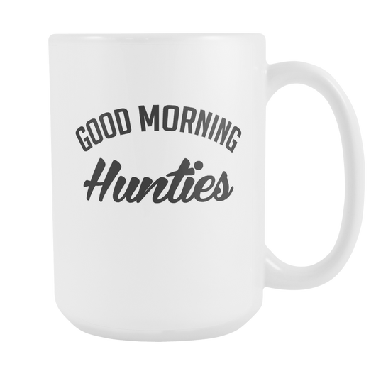 Good Morning Hunties Coffee Mug, 15 Ounce