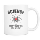 Science Doesn't Care What You Believe Coffee Mug, 11 Ounce