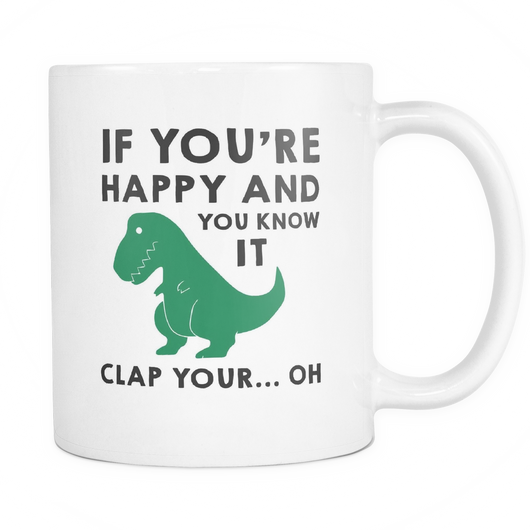 If You're Happy And You Know It Coffee Mug, 11 Ounce