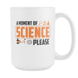 A Moment Of Science Please Coffee Mug, 15 Ounce