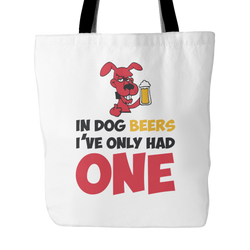 In Dog Beers I've Only Had One Tote Bag, 18