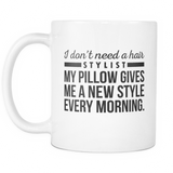 I Don't Need A Hair Stylist Coffee Mug, 11 Ounce