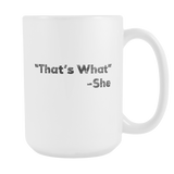 That's What -She Coffee Mug, 15 Ounce