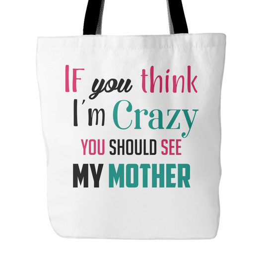 If You Think I'm Crazy Tote Bag, 18 inches x 18 inches