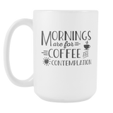 Mornings Are For Coffee And Contemplation Coffee Mug, 15 Ounce