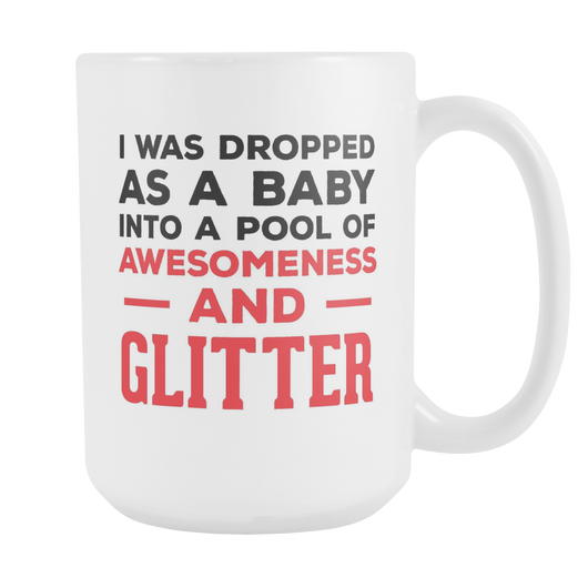 Dropped Into A Pool Of Awesomeness And Glitter Coffee Mug, 15Oz