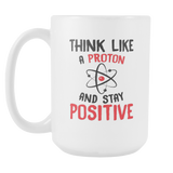 Think Like A Proton Coffee Mug, 15 Ounce