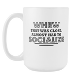 WHEW Almost Had To Socialize Coffee Mug, 15 Ounce