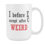 I Before E Except After C WEIRD Coffee Mug, 15 Ounce