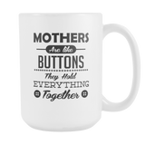 Mothers Are Like Buttons Coffee Mug, 15 Ounce