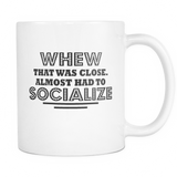 WHEW Almost Had To Socialize Coffee Mug, 11 Ounce