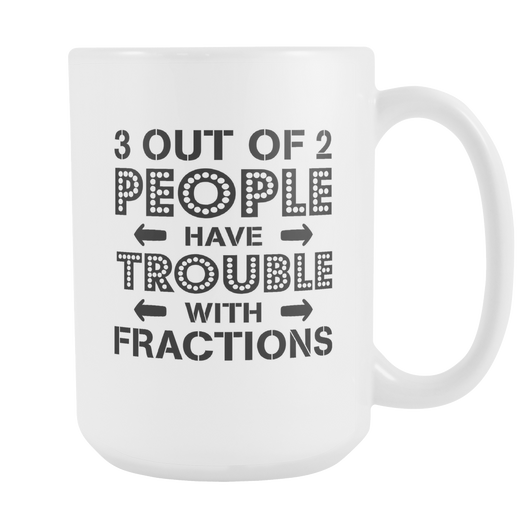 Trouble With Fractions Coffee Mug, 15 Ounce