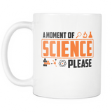 A Moment Of Science Please Coffee Mug, 11 Ounce