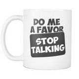 Do Me A Favor Stop Talking Coffee Mug, 11 Ounce