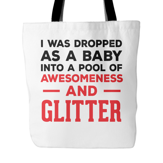 Dropped Into A Pool Of Awesomeness And Glitter Tote, 18