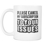 Please Cancel My Subscription Coffee Mug, 11 Ounce