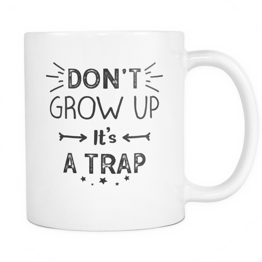 Don't Grow Up It's A Trap Coffee Mug, 11 Ounce