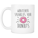 Whatever Sprinkles Your Donuts Coffee Mug, 11 Ounce