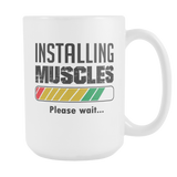 Installing Muscles Please Wait Coffee Mug, 15 Ounce