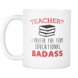 Teacher? Educational Badass Coffee Mug, 11 Ounce