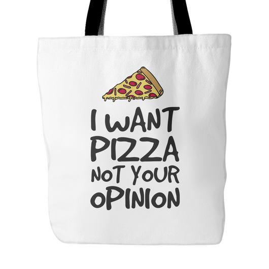 I Want Pizza Not Your Opinion Tote Bag, 18