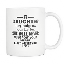 A Daughter May Outgrow Your Lap Coffee Mug, 11 Ounce